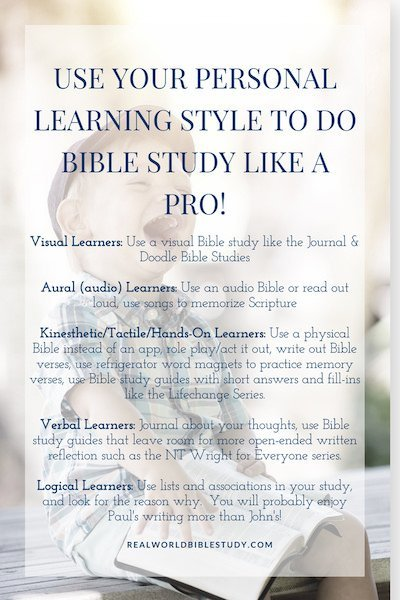 The best learning strategy for Bible study is to use your personal learning style. Are you a hands-on (kinesthetic) learner? Verbal? Visual? - https://www.realworldbiblestudy.com