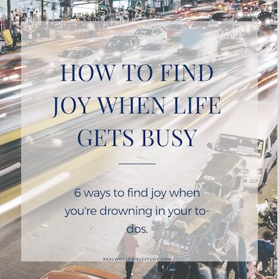 6 ways to find joy when life gets busy. - https://www.realworldbiblestudy.com