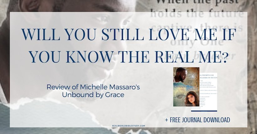 Will you still love me if you know the real me? Review of Michelle Massaro's Unbound by Grace - https://www.realworldbiblestudy.com