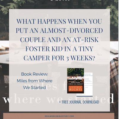 What happens when you put an almost-divorced couple and an at-risk foster kid in a tiny camper for 3 weeks? Review of Miles from Where We Started by Cynthia Ruchti. + #free download + #giveaway! - https://www.realworldbiblestudy.com