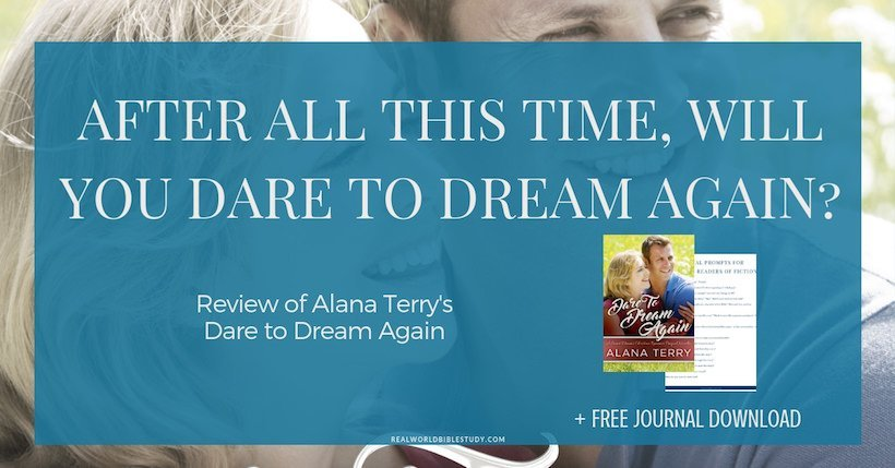 After all that has happened, will you dare to dream again? Review of Dare to Dream Again by Alana Terry + #FREE download + #giveaway! - https://www.realworldbiblestudy.com