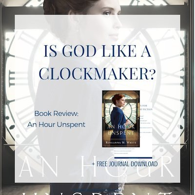 Is God like a clockmaker, setting the world in motion and then leaving us to our own devices? Review of An Hour Unspent by Roseanna White + #FREE download and #giveaway! - https://www.realworldbiblestudy.com