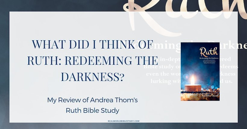 What did I think of Ruth: Redeeming the Darkness? Bible study by Andrea Thom. #giveaway #bookreview #freedownload #biblestudy - https://www.realworldbiblestudy.com