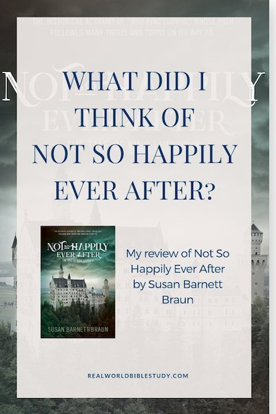 What did I think of Not So Happily Ever After, the story of Mad King Ludwig, the Fairy Tale King? Book Review and #giveaway - https://www.realworldbiblestudy.com