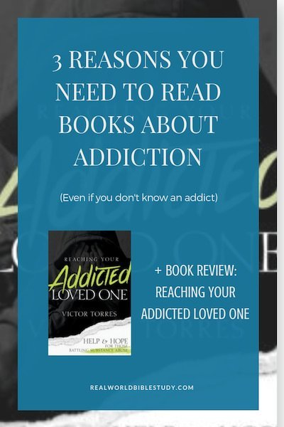 3 Reasons You Should Read Books About Addiction: My review of Reaching Your Addicted Loved One by Victor Torres.  -  https://www.realworldbiblestudy.com