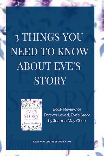 3 Things you Need to Know About Eve's Story. My book #review of Forever Loved, Eve's Story by Joanna May Chee + #free download and #giveaway. - https://www.realworldbiblestudy.com