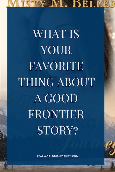 What's your favorite thing about a good frontier story? Here's mine, and my review of This Daring Journey by Misty Beller. Oh, and a giveaway and free journal download, too. Realworldbiblestudy.com #giveaway #bookreviews #Christianfiction #historicalfiction #frontier