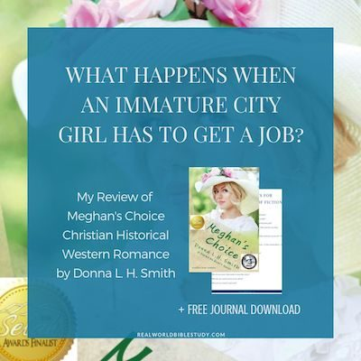 What happens when an immature city girl has to get a job? In the middle of nowhere? Disaster, of course, a little bit of love and a lot of growing up along the way. Read my review of Meghan's Choice by Donna L.H. Smith at realworldbiblestudy.com, and don't forget to enter the giveaway! #bookreview #historicalfiction #christianfiction #historicalromance #christianhistoricalfiction