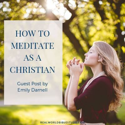 How to Meditate as a Christian: A Quick Introduction to Christian Meditation by guest blogger Emily Darnell. realworldbiblestudy.com #christianmeditation #meditation #spiritualdisciplines