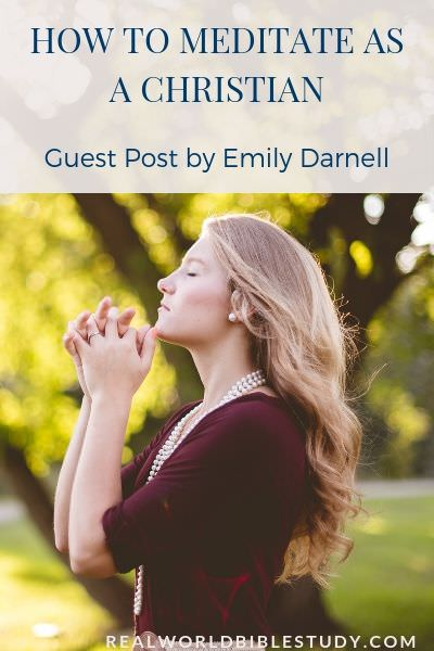 How to Meditate as a Christian: A Quick Introduction to Christian Meditation by guest blogger Emily Darnell. realworldbiblestudy.com #meditation #christianmeditation #spiritualdisciplines