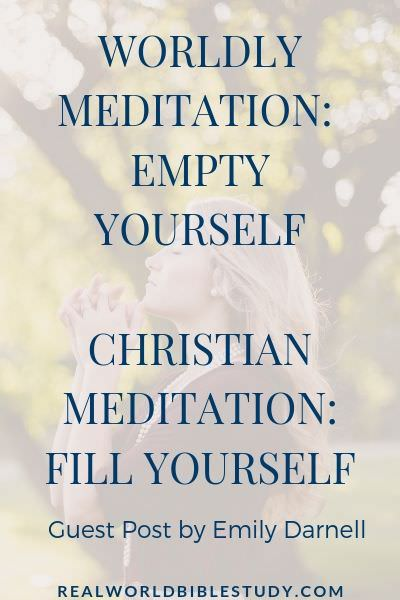 "Worldly Meditation says ""empty yourself."" Christian meditation says ""fill yourself."" realworldbiblestudy.com"